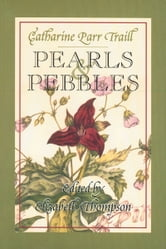 Pearls and Pebbles ebook by Catharine Parr Traill