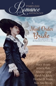 A Timeless Romance Anthology: Mail Order Bride Collection ebook by Stacy Henrie,Kristin Holt,Heather B. Moore,Sarah M. Eden,Annette Lyon,Sian Ann Bessey