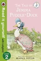 The Tale of Jemima Puddle-Duck - Read it yourself with Ladybird - Level 2 ebook by Penguin Books Ltd