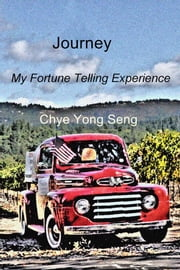 Journey - My Fortune Telling Experience ebook by Chye Yong Seng