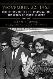 November 22, 1963 - Reflections on the Life, Assassination, and Legacy of John F. Kennedy ebook by Helen Thomas, Dean R. Owen