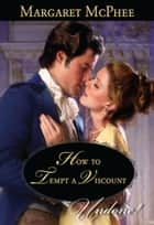 How to Tempt a Viscount (Mills & Boon Historical Undone) ebook by Margaret McPhee