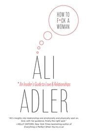 How to F*ck a Woman ebook by Ali Adler