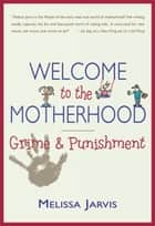 Welcome to the Motherhood - Grime & Punishment ebook by