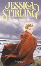 Shadows On The Shore - Book Two ebook by Jessica Stirling