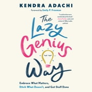 The Lazy Genius Way - Embrace What Matters, Ditch What Doesn't, and Get Stuff Done audiobook by Kendra Adachi