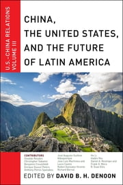 China, The United States, and the Future of Latin America - U.S.-China Relations, Volume III ebook by David B.H. Denoon