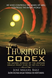 The Thüringia Codex - The Sacred Science of the Leopard Oracle Priest King of Het-Ka-Ptah ebook by José Miguel Báez