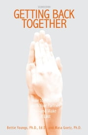 Getting Back Together: How To Reconcile With Your Partner - And Make It Last ebook by Bettie B. Youngs,Masa Goetz