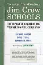 Twenty-First-Century Jim Crow Schools - The Impact of Charters and Vouchers on Public Education ebook by Raynard Sanders, David Stovall, Terrenda White,...