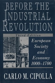 Before the Industrial Revolution: European Society and Economy, 1000-1700 (Third Edition) ebook by Carlo M. Cipolla