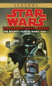 The Mandalorian Armor: Star Wars Legends (The Bounty Hunter Wars) ebook by K.W. Jeter