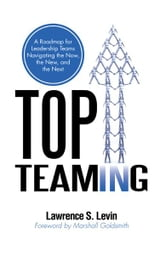 Top Teaming - A Roadmap for Teams Navigating the Now, the New, and the Next ebook by Dr. Lawrence S. Levin
