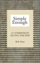 Simple Enough: A Companion along the Way ebook by Bob Sitze