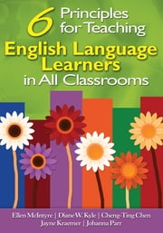 Six Principles for Teaching English Language Learners in All Classrooms ebook by Professor Ellen McIntyre,Dr. Diane W. Kyle,Cheng-Ting Chen,Jayne Kraemer,Johanna Parr