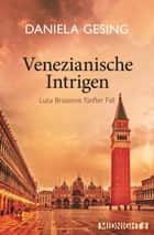 Venezianische Intrigen - Luca Brassonis fünfter Fall ebook by Daniela Gesing