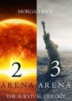 The Survival Trilogy: Arena 2 and Arena 3 (Books 2 and 3) ebook by Morgan Rice