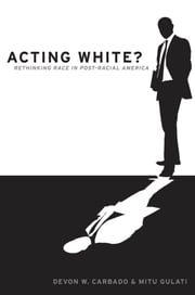 Acting White? - Rethinking Race in Post-Racial America ebook by Kobo.Web.Store.Products.Fields.ContributorFieldViewModel