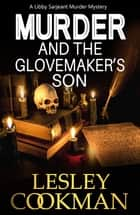 Murder and the Glovemaker's Son - A Libby Sarjeant Murder Mystery ebook by Lesley Cookman
