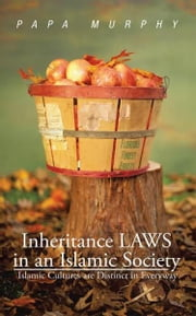 Inheritance LAWS in an Islamic Society - Islamic Cultures are Distinct in Everyway ebook by Papa Murphy