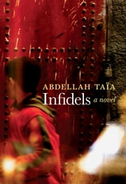 Infidels - A Novel ebook by Abdellah Taia,Alison Strayer