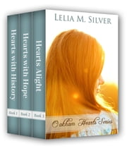 Oakham Hearts Series: Boxed Set (Hearts with History, Hearts with Hope, Hearts Alight) ebook by Lelia M. Silver