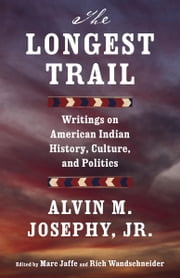 The Longest Trail - Writings on American Indian History, Culture, and Politics ebook by Alvin M. Josephy, Jr.
