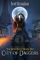 City of Daggers (The Iron Teeth Book 2) ebook by Scott Straughan