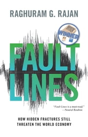 Fault Lines - How Hidden Fractures Still Threaten the World Economy (New in Paper) ebook by Raghuram G. Rajan