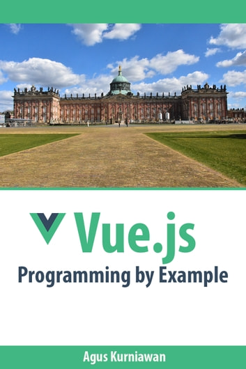 Vue.js Programming by Example eBook by Agus Kurniawan