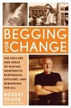 Begging for Change ebook by Robert Egger