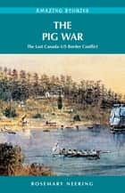 The Pig War ebook by Rosemary Neering