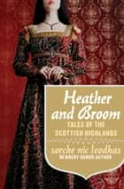 Heather and Broom - Tales of the Scottish Highlands ebook by Sorche Nic Leodhas