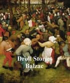 Droll Stories Collected from the Abbeys of Touraine ebook by Honore de Balzac
