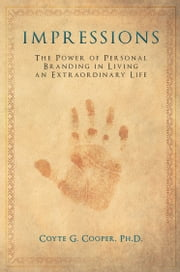 Impressions: The Power of Personal Branding in Living an Extraordinary Life ebook by Coyte Cooper