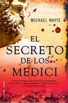El secreto de los Medici eBook by Michael White, Inés Beláustegui