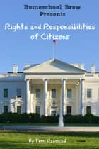 Rights and Responsibilities of Citizens ebook by Terri Raymond