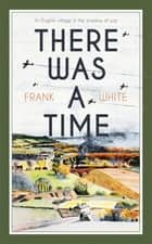 There Was a Time ebook by Frank White