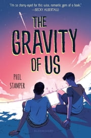 The Gravity of Us ebook by Phil Stamper
