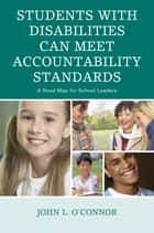 Students with Disabilities Can Meet Accountability Standards ebook by John O'Connor