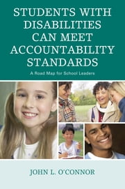 Students with Disabilities Can Meet Accountability Standards - A Roadmap for School Leaders ebook by John O'Connor