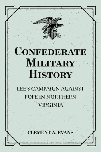 Confederate Military History: Lee's Campaign against Pope In Northern Virginia ebook by Clement A. Evans