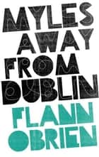 Myles away from Dublin ebook by Flann O'Brien