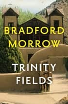 Trinity Fields ebook by Bradford Morrow