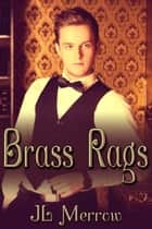 Brass Rags ebook by JL Merrow