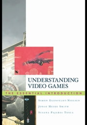 Understanding Video Games: The Essential Introduction ebook by Egenfeldt-Nielsen, Simon