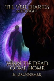 When The Dead Come Home - The Veil Diaries Series, #8 ebook by B.L. Brunnemer