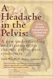 A Headache in the Pelvis - A New Understanding and Treatment for Prostatitis and Chronic Pelvic Pain Syndromes ebook by David Wise,Rodney A. Anderson