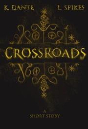 Crossroads - A Short Story of the Supernatural ebook by L. Spikes,Killian Dante