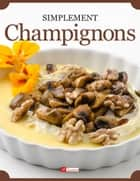 Champignons ebook by AF Gourmet, Philip Jourdan